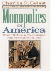 Monopolies in America - Empire Builders and Their Enemies from Jay Gould to Bill Gates ebook by Charles R. Geisst