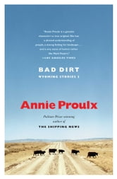 Bad Dirt - Wyoming Stories 2 ebook by Annie Proulx