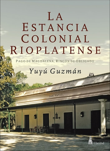 La estancia colonial rioplatense ebook by Yuyú Guzmán