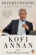 Interventions - A Life in War and Peace eBook by Kofi Annan