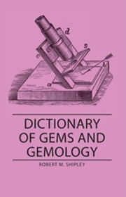 Dictionary of Gems and Gemology ebook by Robert M. Shipley