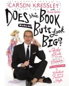 Does This Book Make My Butt Look Big? ebook by Carson Kressley,Riann Smith
