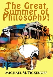 The Great Summer of Philosophy! ebook by Michael M. Tickenoff