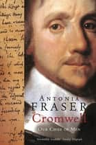 Cromwell, Our Chief Of Men eBook by Lady Antonia Fraser