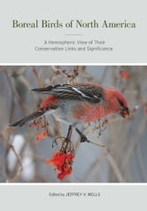 Boreal Birds of North America - A Hemispheric View of Their Conservation Links and Significance ebook by