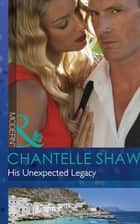 His Unexpected Legacy (Mills & Boon Modern) (The Bond of Brothers, Book 1) ebook by Chantelle Shaw