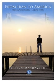 From Iran to America: Mahnaz and Shirin -- A Love Story ebook by Reza Mashayekhi