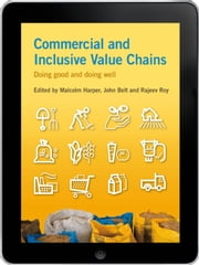 Commercial and Inclusive Value Chains eBook - Doing good and doing well ebook by Malcolm Harper,John Belt,Rajeev Roy
