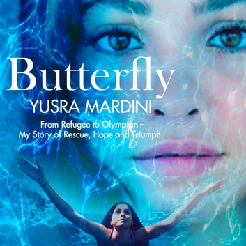 Butterfly - From Refugee to Olympian - My Story of Rescue, Hope, and Triumph audiobook by Yusra Mardini