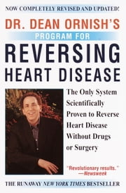 Dr. Dean Ornish's Program for Reversing Heart Disease - The Only System Scientifically Proven to Reverse Heart Disease Without Drugs or Surgery ebook by Kobo.Web.Store.Products.Fields.ContributorFieldViewModel