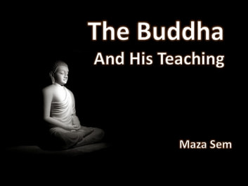 The Buddha and His Teachings ebook by Maza Sem