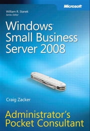 Windows Small Business Server 2008 Administrator's Pocket Consultant ebook by Craig Zacker