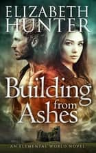 Building From Ashes: Elemental World #1 ebook by Elizabeth Hunter