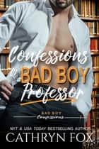 Confessions of a Bad Boy Professor ebook by Cathryn Fox