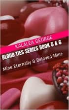 Blood Ties Series Book 5 & 6: Mine Eternally & Beloved Mine ebook by Kalalea George