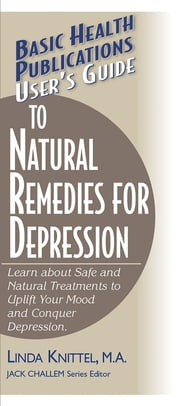 User's Guide to Natural Remedies for Depression - Learn about Safe and Natural Treatments to Uplift Your Mood and Conquer Depression ebook by Linda Knittel,Jack Challem