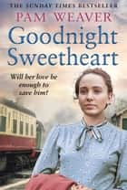 Goodnight Sweetheart ebook by Pam Weaver