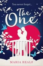 The One: A moving and unforgettable love story - the most emotional read of 2018 ebook by Maria Realf