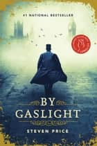 By Gaslight ebook by Steven Price