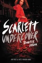 Scarlett Undercover ebook by Jennifer Latham