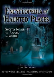 Encyclopedia of Haunted Places: Ghostly Locales from Around the World ebook by Jeff Belanger,New Page Books