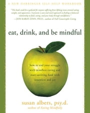 Eat, Drink, and Be Mindful: How to End Your Struggle with Mindless Eating and Start Savoring Food with Intention and Joy ebook by Albers, Susan