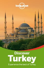 Lonely Planet Discover Turkey ebook by Lonely Planet,James Bainbridge,Brett Atkinson,Chris Deliso,Steve Fallon,Will Gourlay,Jessica Lee,Virginia Maxwell,Tom Spurling