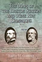 The Maps of the Bristoe Station and Mine Run Campaigns ebook by Bradley Gottfried