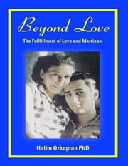 Beyond Love - The Fulfillment of Love and Marriage ebook by Halim Ozkaptan PhD