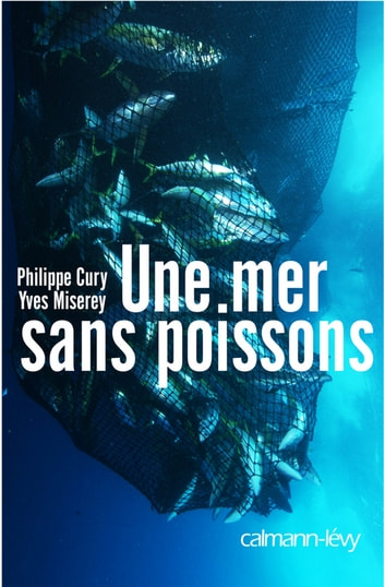 Une mer sans poissons ebook by Philippe Cury,Yves Miserey