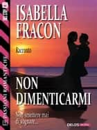 Non dimenticarmi ebook by Isabella Fracon