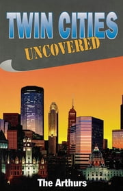 Twin Cities Uncovered ebook by The Arthurs