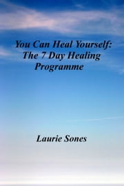You Can Heal Yourself: The 7 Day Healing Programme ebook by Laurie Sones