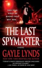 The Last Spymaster - A Novel ebook by Gayle Lynds
