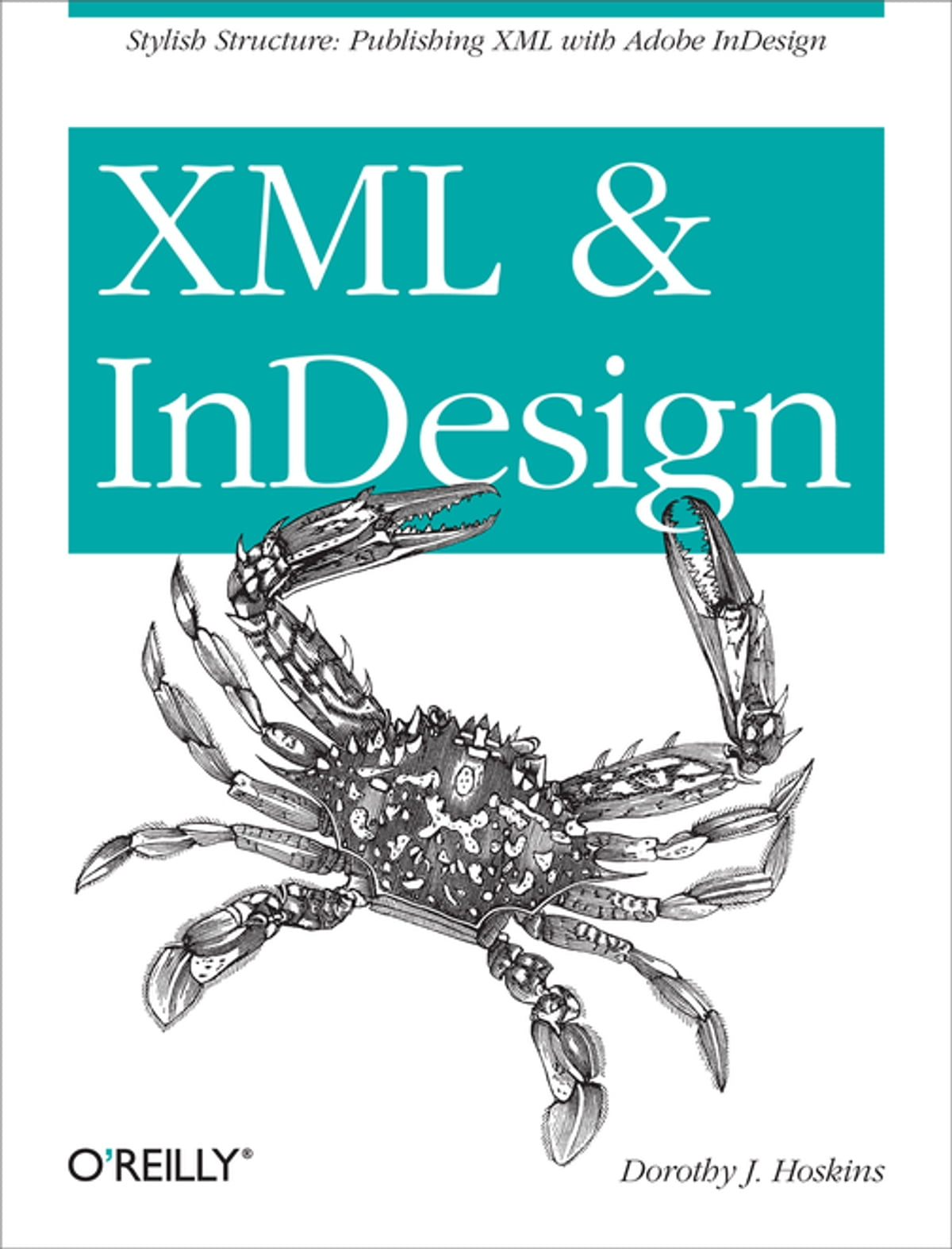 XML and InDesign eBook by Dorothy J. Hoskins - 9781449344122 | Rakuten Kobo
