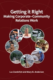 Getting It Right - Making Corporate-Community Relations Work ebook by Luc Zandvliet,Mary Anderson