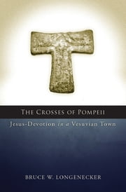 The Crosses of Pompeii - Jesus-Devotion in a Vesuvian Town ebook by Bruce W. Longenecker