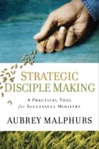 Strategic Disciple Making ebook by Aubrey Malphurs