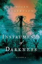 Instruments of Darkness ebook by Imogen Robertson