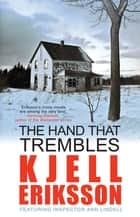 The Hand that Trembles - The addictive Swedish crime series ebook by Kjell Eriksson