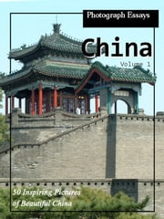 99 Pictures of China, Photograph Essays, Vol. 1 ebook by iTravel