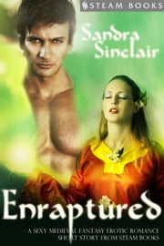 Enraptured - A Sexy Medieval Fantasy Erotic Romance Short Story from Steam Books ebook by Sandra Sinclair, Steam Books