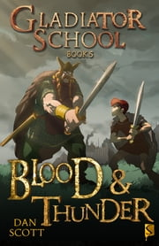 Gladiator School Book 5 - Blood & Thunder ebook by Dan Scott