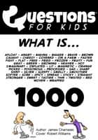 Questions 4 Kids (What is 1000) ebook by James Charneski