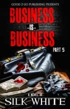 Business is Business PT 5 ebook by Silk White