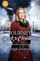 Journey Back to Christmas - Based on the Hallmark Channel Original Movie ebook by Leigh Duncan
