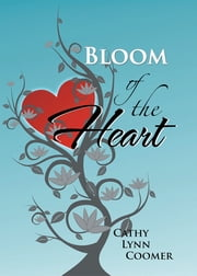 Bloom of the Heart ebook by Cathy Lynn Coomer