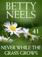 Never While The Grass Grows (Betty Neels Collection) ebook by Betty Neels