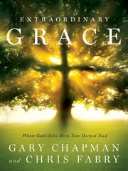 Extraordinary Grace - How the Unlikely Lineage of Jesus Reveals God's Amazing Love ebook by Gary Dr. Chapman,Chris Fabry