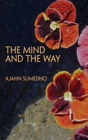 The Mind and the Way - Buddhist Reflections on Life ebook by Ajahn Sumedho,Venerable Balangoda Anandamaitreya